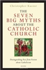 Seven Big Myths about the Catholic Church: Distinguishing Fact from Fiction about Catholicism