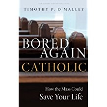 Bored Again Catholic: How the Mass Could Save Your Life