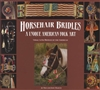 Horsehair Bridles American Folk Art: Volume 3