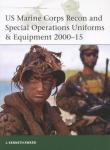 US Marine Corps Recon and Special Operations Uniforms & Equipment 2000-15 by: J. Kenneth Eward