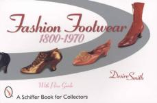 Fashion Footwear: 1800-1970 by: Desire Smith