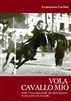 VOLA CAVALLO MIO <br>di Francesco Carlini