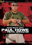 Make Ready with Paul Howe: Tac Pistol Operator