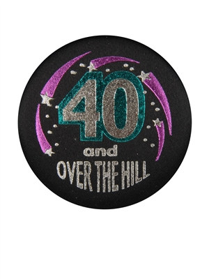 40 and Over The Hill Satin Button