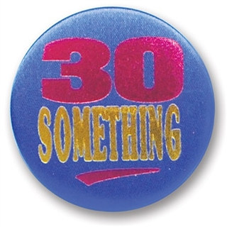 30 Something Satin Button