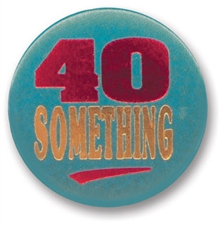 40 Something Satin Button