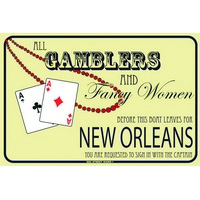 12x18 Aluminum sign that says All Gamblers And Fancy Women Before This Boat Leaves For New Orleans You Are Requested To In With The Captain. This quality and sturdy metal poster sign is brand new, durable and made of heavy gauge aluminum that will...