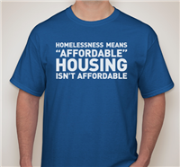 """Homelessness Means: </br>Affordable Housing Isn't Affordable"" </br> T-Shirt"