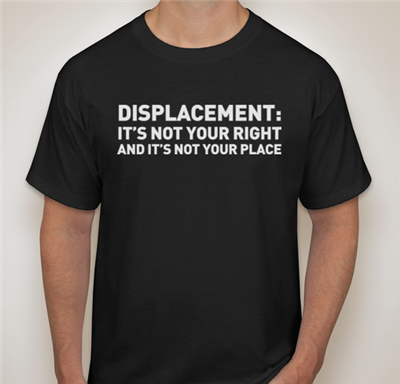 """Displacement: </br>Not Your Right And Not Your Place"" </br>T-Shirt"
