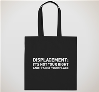 """Displacement: It's Not Your Right </br>And It's Not Your Place"" </br>Tote"