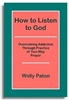 How to Listen to God - Overcoming Addiction Through Practice of 2-Way Prayer