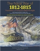 Naval War of 1812 - 1815: Foundation of America's Maritime Might: Expanded Edition with over 90 Full Color Illustrations