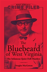 Bluebeard of West Virginia: The Infamous Quiet Dell Murders