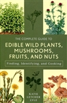 Complete Guide to Edible Wild Plants, Mushrooms, Fruits and Nuts