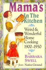 Mama's In The Kitchen: Weird & Wonderful Home Cooking 1900-1950