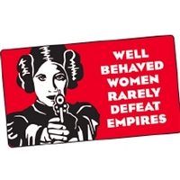 Well behaved Women Rarely Defeat Empires