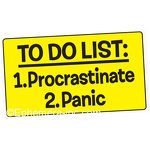TO DO LIST: 1. Procrastinate 2. Panic