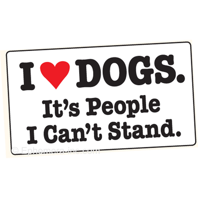I (love) dogs. It's people I can't stand.