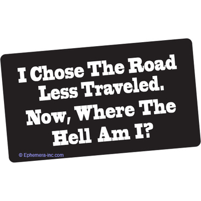 I chose the road less traveled. Now, where the Hell am I?