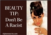 BEAUTY TIP:  Don't Be A Racist