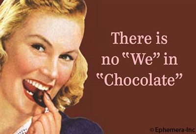 There is no 'we' in 'chocolate'