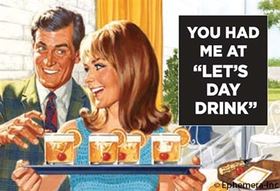 You had me at 'let's day drink'