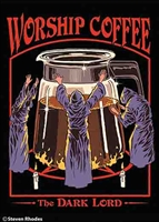 Worship coffee. The Dark Lord