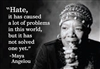 """Hate, it has caused a lot of problems in this world, but it has not solved one yet."" -Maya Angelou"