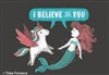 I believe in you (unicorn vs. mermaid)