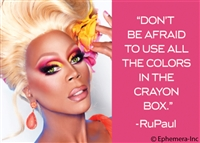 """Don't be afraid to use all the colors in the crayon box"" -RuPaul"