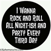 I wanna Rock and Roll All Night-ish and Party Every Third Day