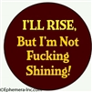 I WILL RISE, but I'm not fucking shinning!