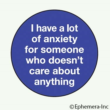I have a lot of anxiety for someone who doesn't care about anything