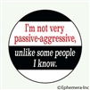I'm not very passive-aggressive, unlike some people I know.