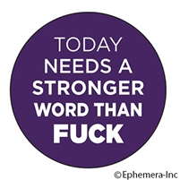 Today needs a stronger work than fuck
