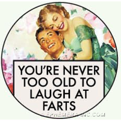 You're never too old to laugh at farts.