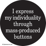 I express my individuality through mass-produced buttons.