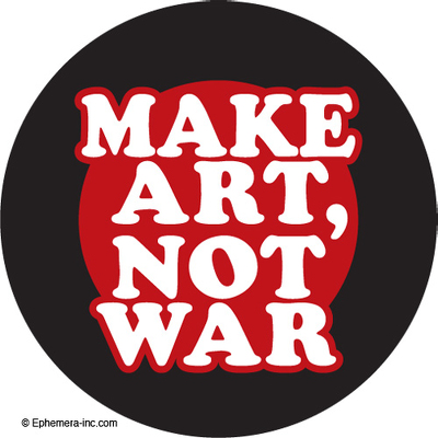 Make art, not war.