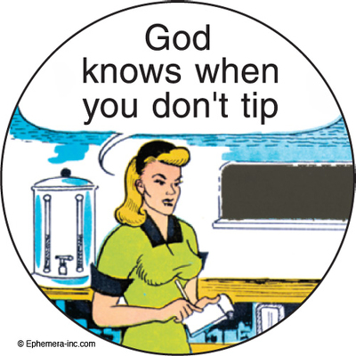 God knows when you don't tip.