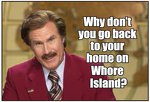 Why don't you go back to your home on Whore Island?