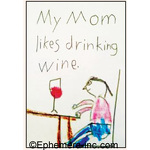 My mom likes drinking wine.