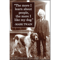 """The more I learn about people, the more I like my dog."" - Mark Twain"