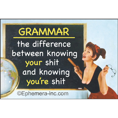 GRAMMAR the difference between knowing your shit and knowing you're shit