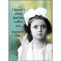 I haven't even had my coffee yet ... namaste this.