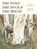 The Wolf, the Duck, and the Mouse by Mac Barnett and Jon Klassen