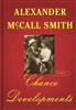 Chance Developments Alexander McCall Smith