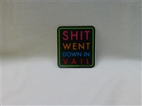 SHIT WENT DOWN STICKER