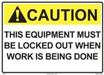 ANSI Caution Label This Equipment Must Be Locked Out When Work Is Being Done