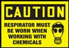 CautionRespirator Must Be Worn When Working With Chemicals