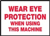 Wear Eye Protection When Using This Machine